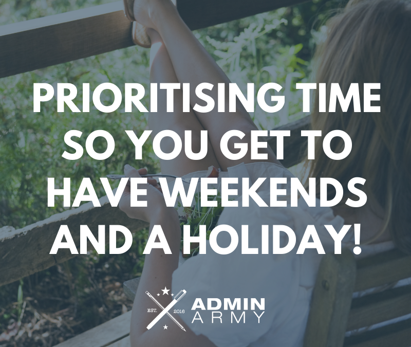 Prioritising Time So You Get To Have Weekends And A Holiday!